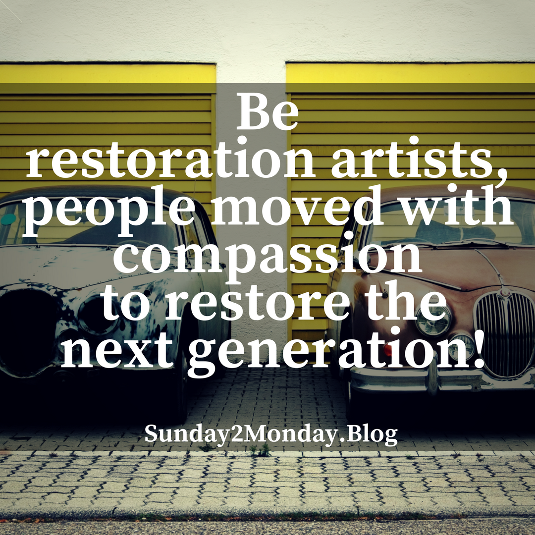 Be restoration artists, people moved with compassion to restore the next generation