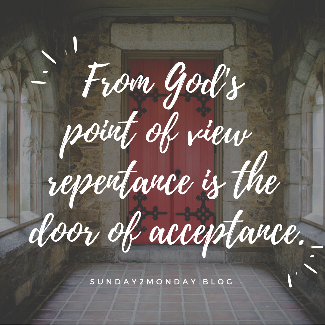 From God's point of view, repentance is the door of acceptance.