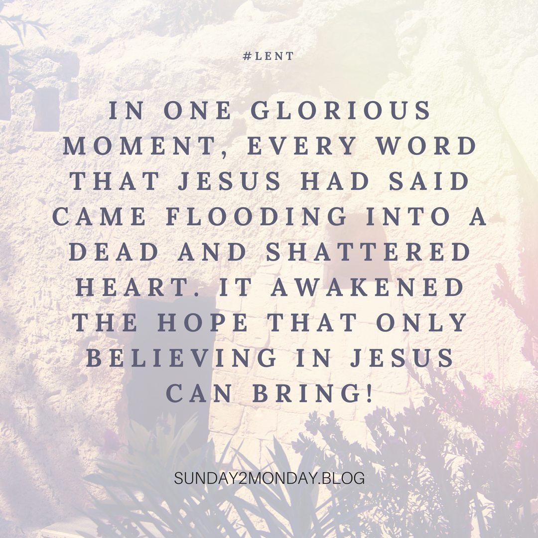 In one glorious moment, every word that Jesus had said came flooding into a dead and shattered heart. It awakened the hope that only believing in Jesus can bring!