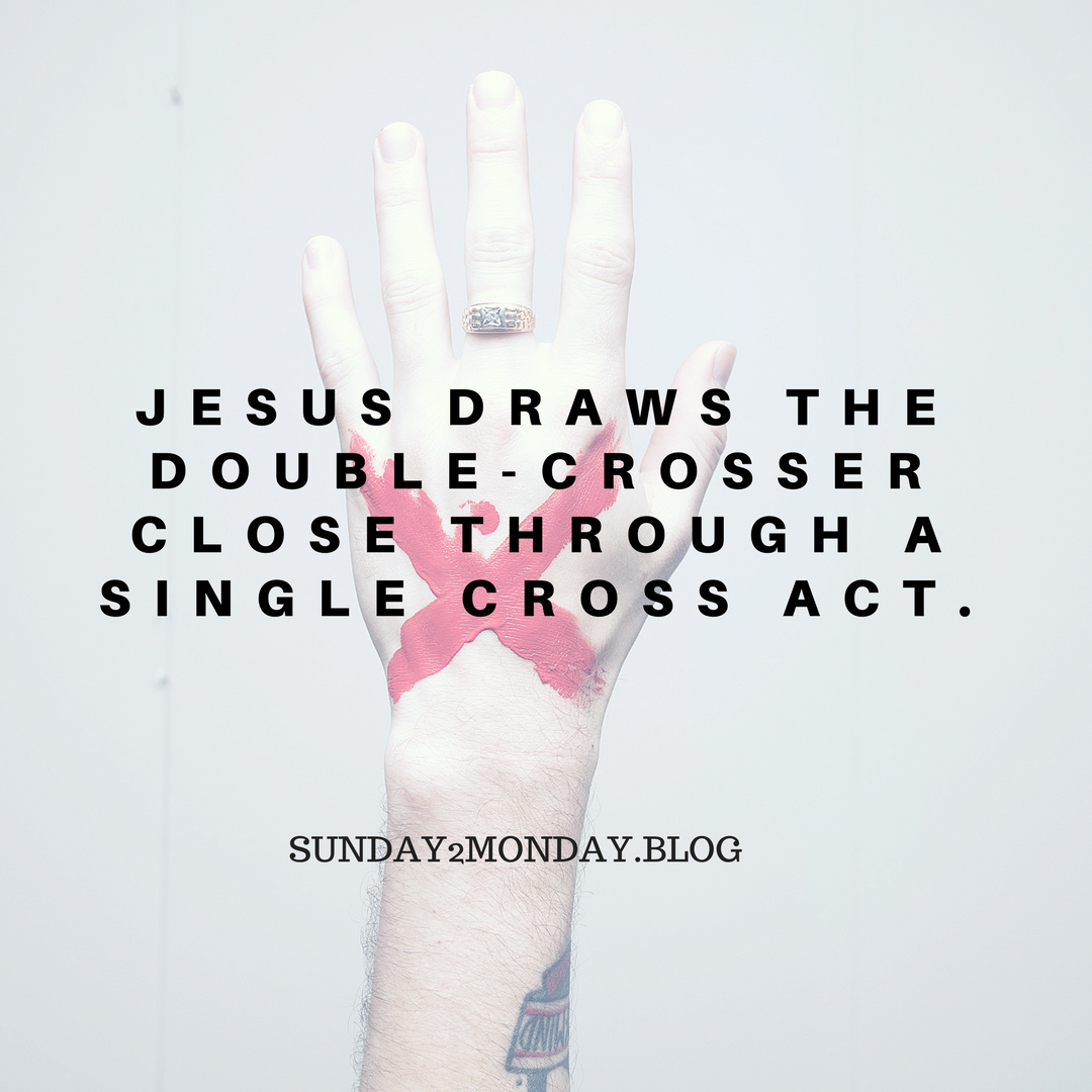 Jesus draws the double-crosser close through a single cross act.