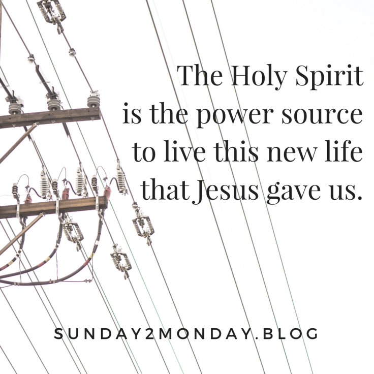 The Holy Spirit is the power source to live this new life that Jesus gave us.