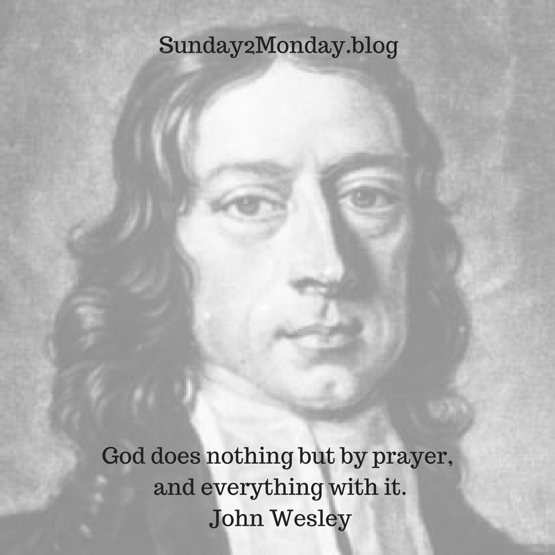 God does nothing but by prayer, and everything with it. John Wesley